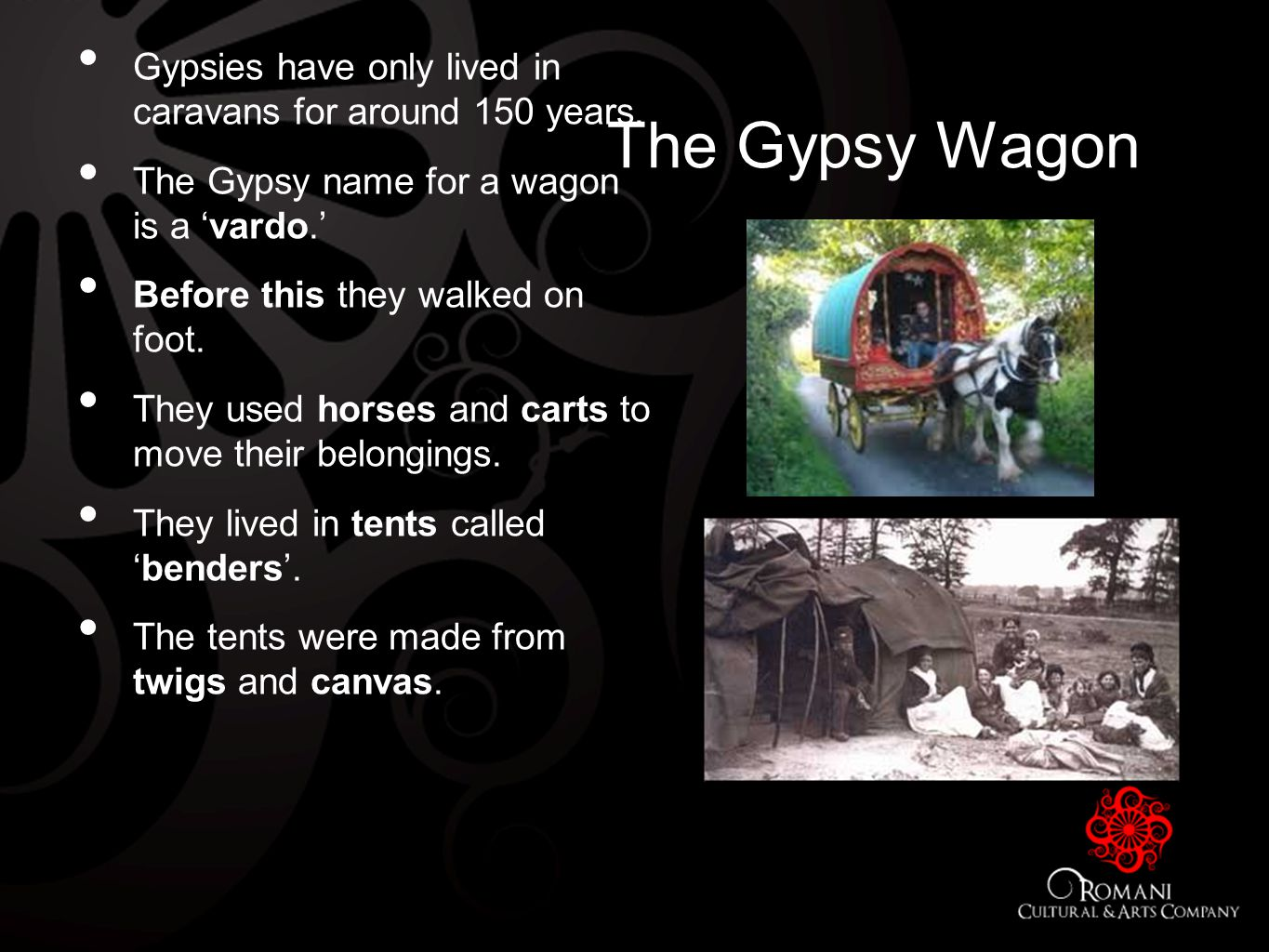 The Gypsy Wagon Gypsies have only lived in caravans for around 150 years.