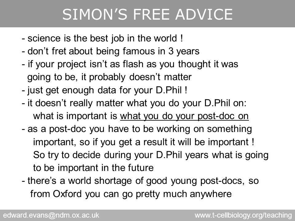 edward.evans@ndm.ox.ac.ukwww.t-cellbiology.org/teaching SIMON'S FREE ADVICE - science is the best job in the world ! - don't fret about being famous i