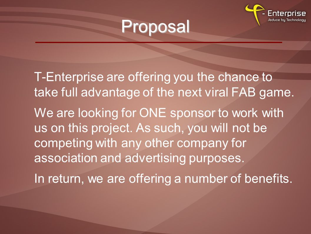 Proposal T-Enterprise are offering you the chance to take full advantage of the next viral FAB game.