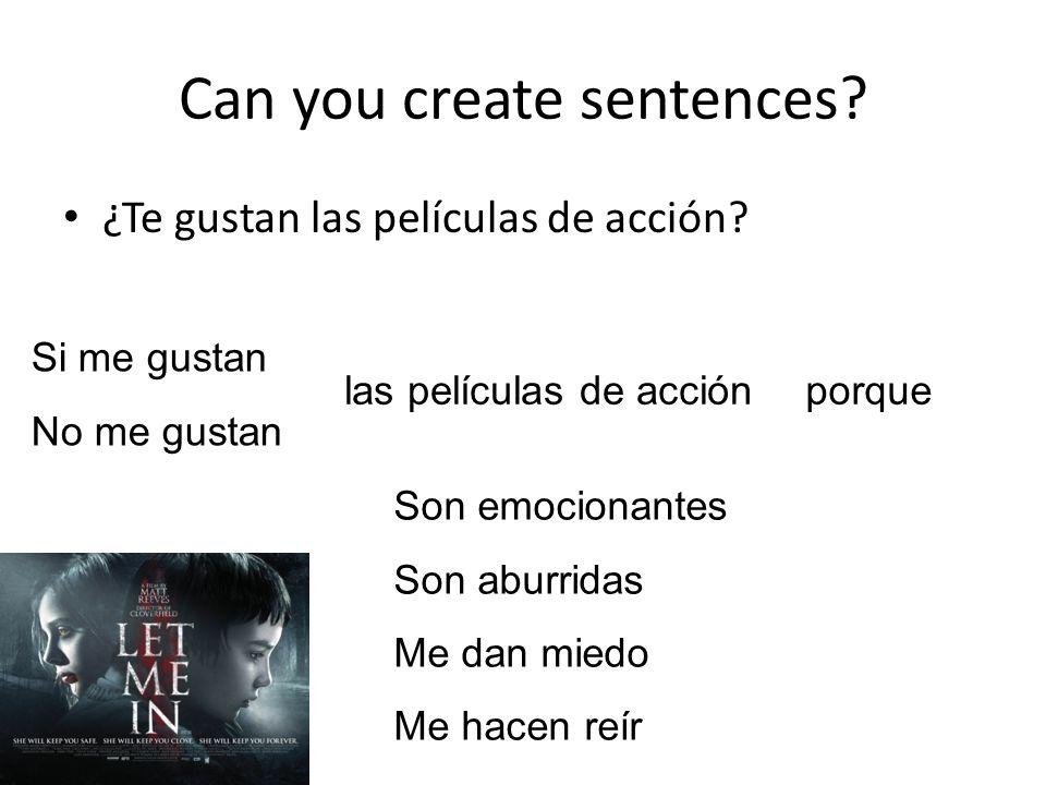 Can you create sentences. ¿Te gustan las películas de acción.