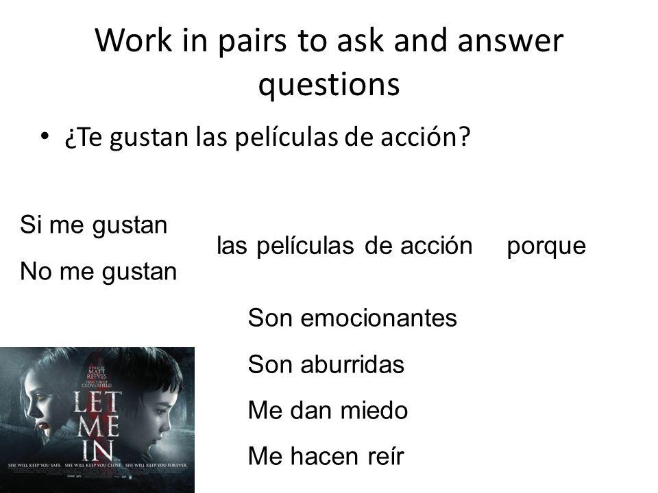 Work in pairs to ask and answer questions ¿Te gustan las películas de acción.