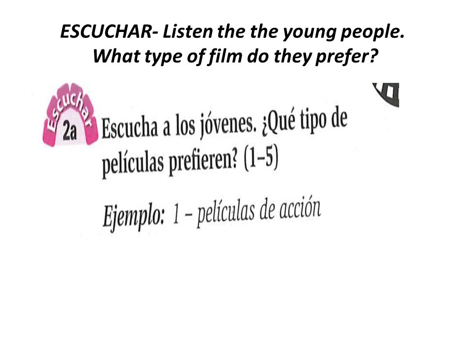 ESCUCHAR- Listen the the young people. What type of film do they prefer