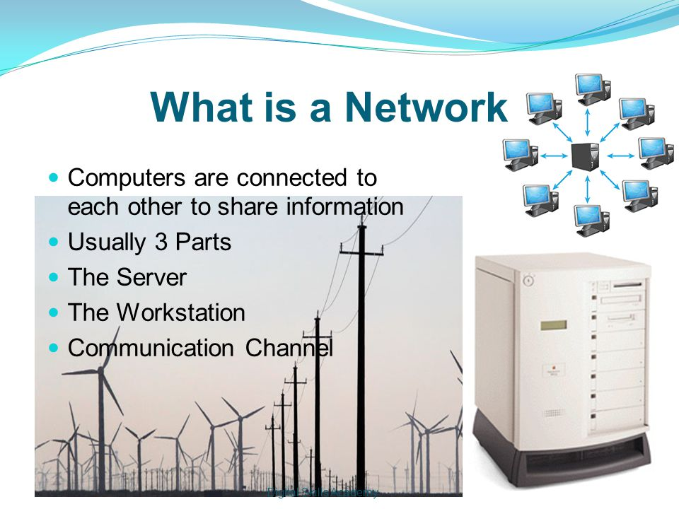 What is a Network Computers are connected to each other to share information Usually 3 Parts The Server The Workstation Communication Channel Digital Skills Academy
