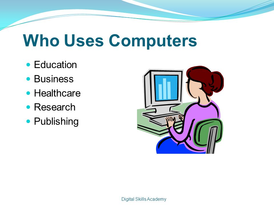 Who Uses Computers Education Business Healthcare Research Publishing Digital Skills Academy