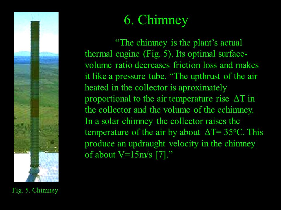 """The chimney is the plant's actual thermal engine (Fig. 5). Its optimal surface- volume ratio decreases friction loss and makes it like a pressure tub"