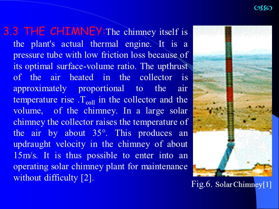 3.3 THE CHIMNEY: The chimney itself is the plant's actual thermal engine. It is a pressure tube with low friction loss because of its optimal surface-