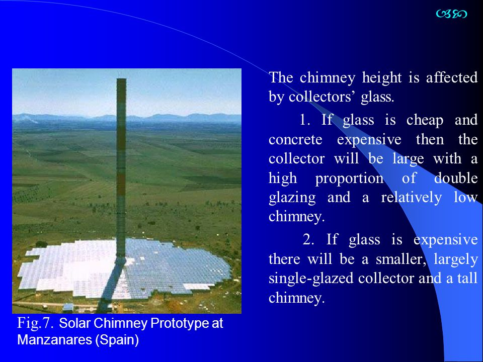 The chimney height is affected by collectors' glass. 1. If glass is cheap and concrete expensive then the collector will be large with a high proporti