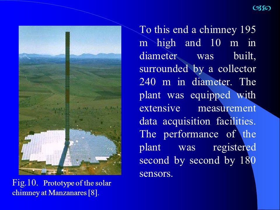 To this end a chimney 195 m high and 10 m in diameter was built, surrounded by a collector 240 m in diameter. The plant was equipped with extensive me