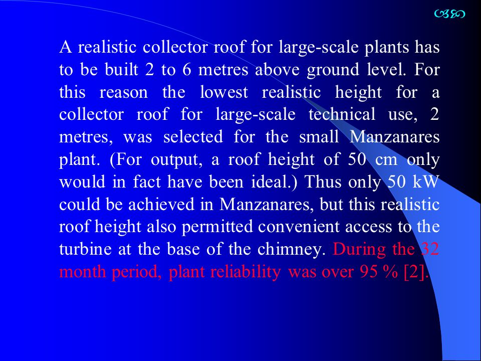 A realistic collector roof for large-scale plants has to be built 2 to 6 metres above ground level. For this reason the lowest realistic height for a