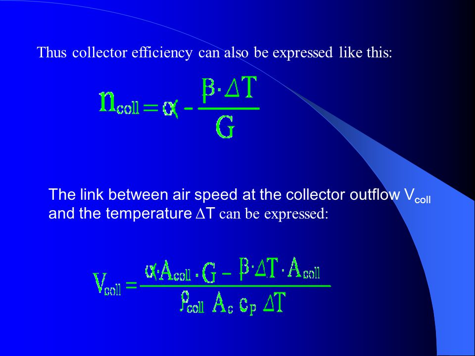 Thus collector efficiency can also be expressed like this: The link between air speed at the collector outflow V coll and the temperature Δ T can be e