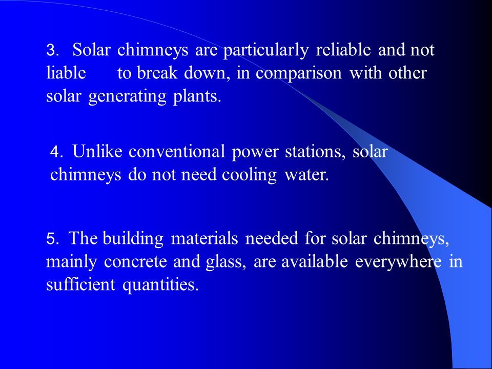 5. The building materials needed for solar chimneys, mainly concrete and glass, are available everywhere in sufficient quantities. 3. Solar chimneys a