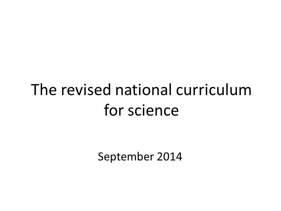 The revised national curriculum for science September 2014