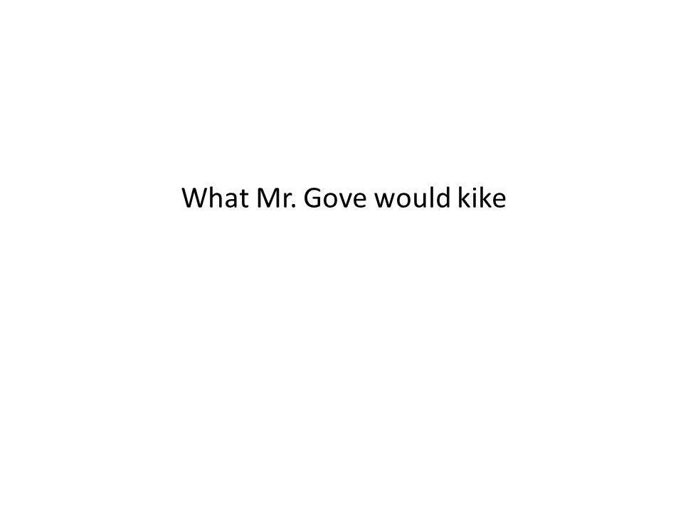What Mr. Gove would kike