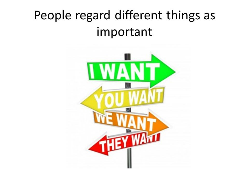 People regard different things as important
