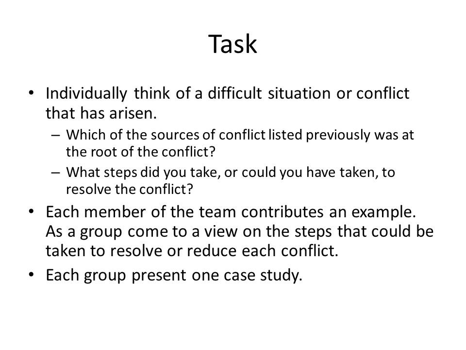 Task Individually think of a difficult situation or conflict that has arisen. – Which of the sources of conflict listed previously was at the root of