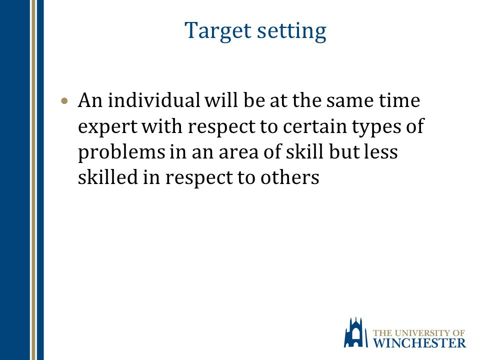 Target setting An individual will be at the same time expert with respect to certain types of problems in an area of skill but less skilled in respect to others