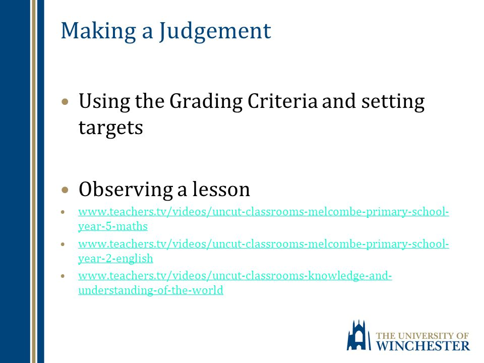 Making a Judgement Using the Grading Criteria and setting targets Observing a lesson www.teachers.tv/videos/uncut-classrooms-melcombe-primary-school-
