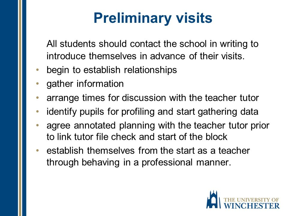 Preliminary visits All students should contact the school in writing to introduce themselves in advance of their visits. begin to establish relationsh