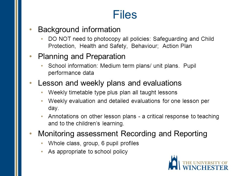 Files Background information DO NOT need to photocopy all policies: Safeguarding and Child Protection, Health and Safety, Behaviour; Action Plan Plann