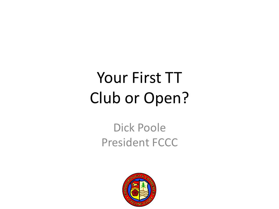 Your First TT Club or Open Dick Poole President FCCC