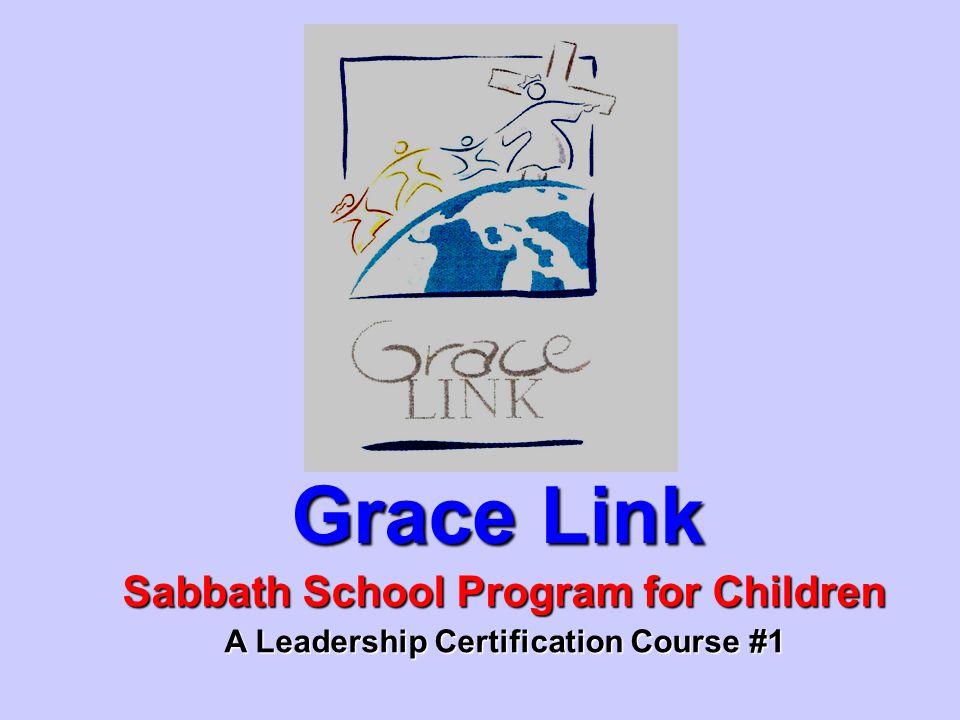 Grace Link Sabbath School Program for Children A Leadership Certification Course #1