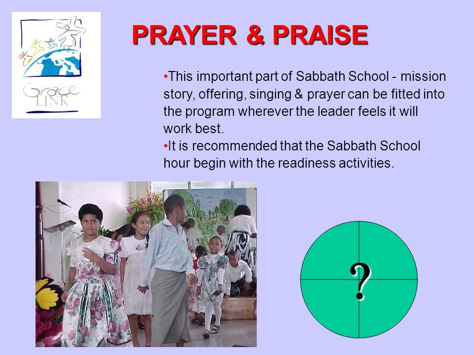 This important part of Sabbath School - mission story, offering, singing & prayer can be fitted into the program wherever the leader feels it will wor