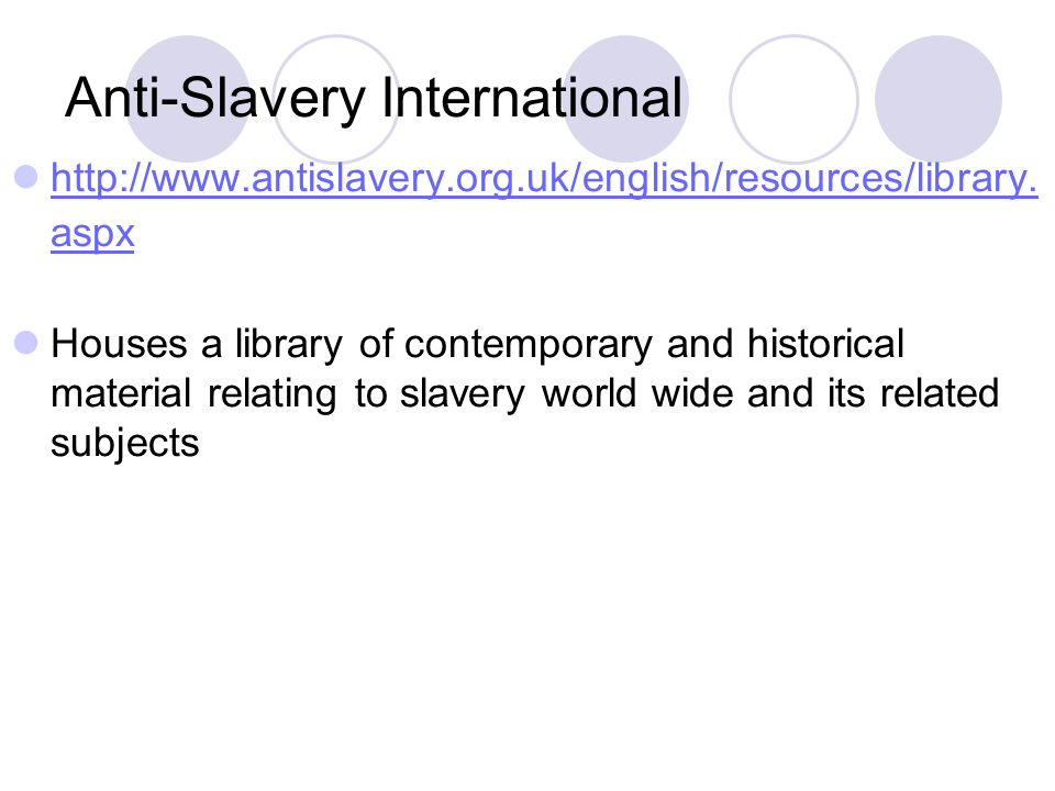 Anti-Slavery International http://www.antislavery.org.uk/english/resources/library. aspx http://www.antislavery.org.uk/english/resources/library. aspx