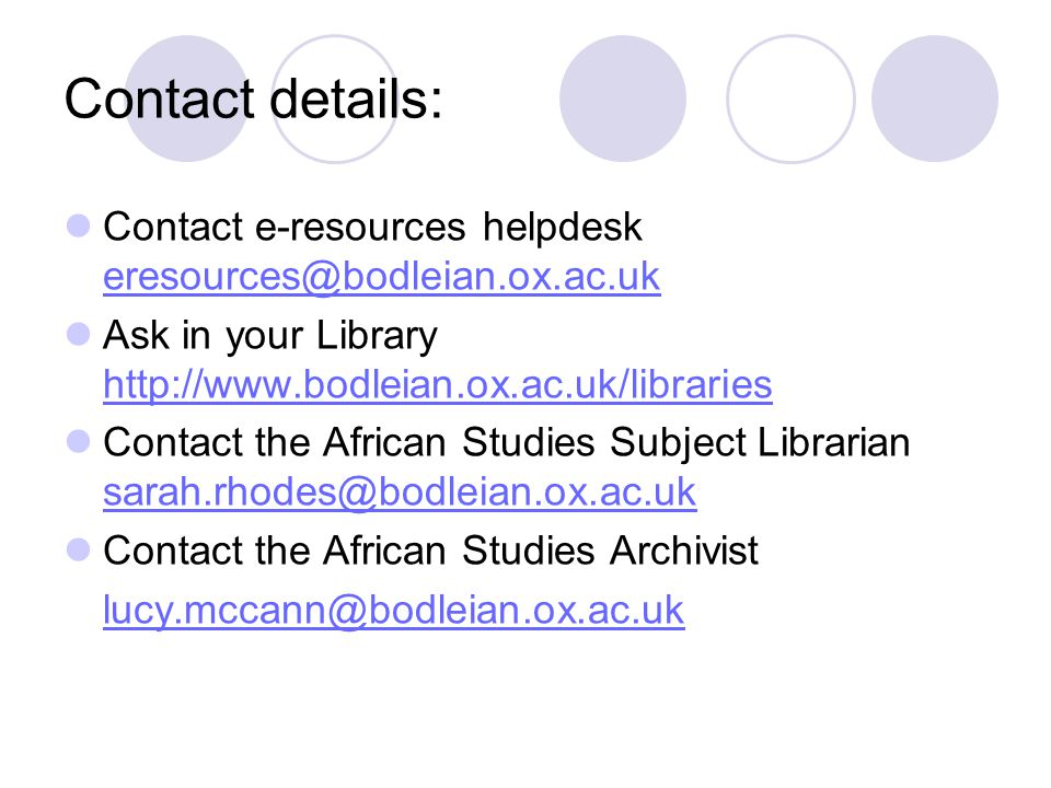 Contact details: Contact e-resources helpdesk  Ask in your Library     Contact the African Studies Subject Librarian  Contact the African Studies Archivist