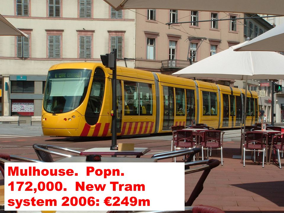 Mulhouse. Popn. 172,000. New Tram system 2006: €249m