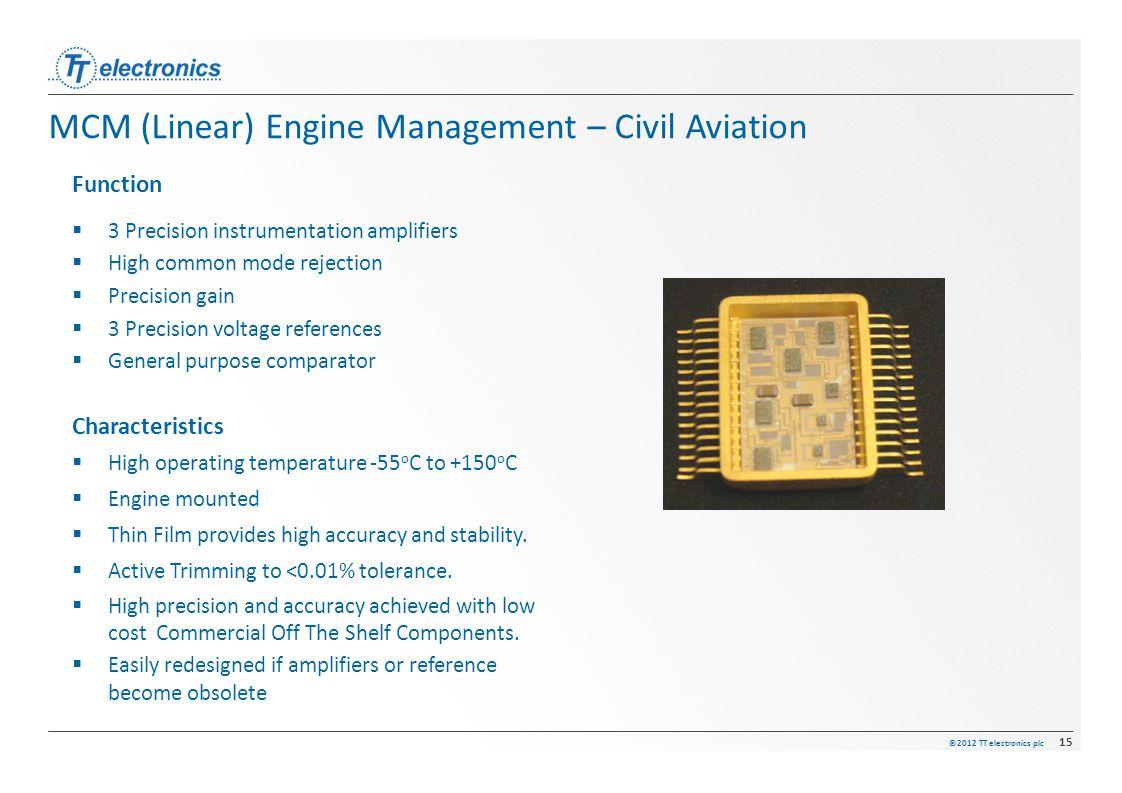 ©2012 TT electronics plc 15 MCM (Linear) Engine Management – Civil Aviation Function  3 Precision instrumentation amplifiers  High common mode rejec