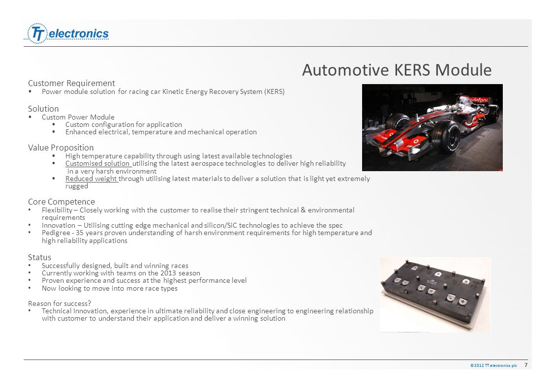 ©2012 TT electronics plc 7 Automotive KERS Module Customer Requirement Power module solution for racing car Kinetic Energy Recovery System (KERS) Solu