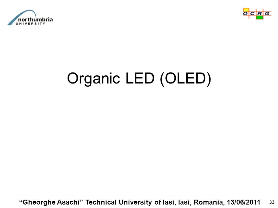 33 Organic LED (OLED) Gheorghe Asachi Technical University of Iasi, Iasi, Romania, 13/06/2011