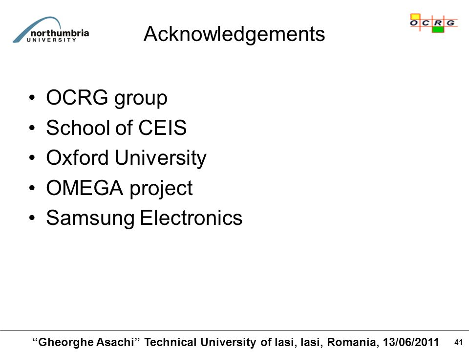 41 Acknowledgements OCRG group School of CEIS Oxford University OMEGA project Samsung Electronics Gheorghe Asachi Technical University of Iasi, Iasi, Romania, 13/06/2011