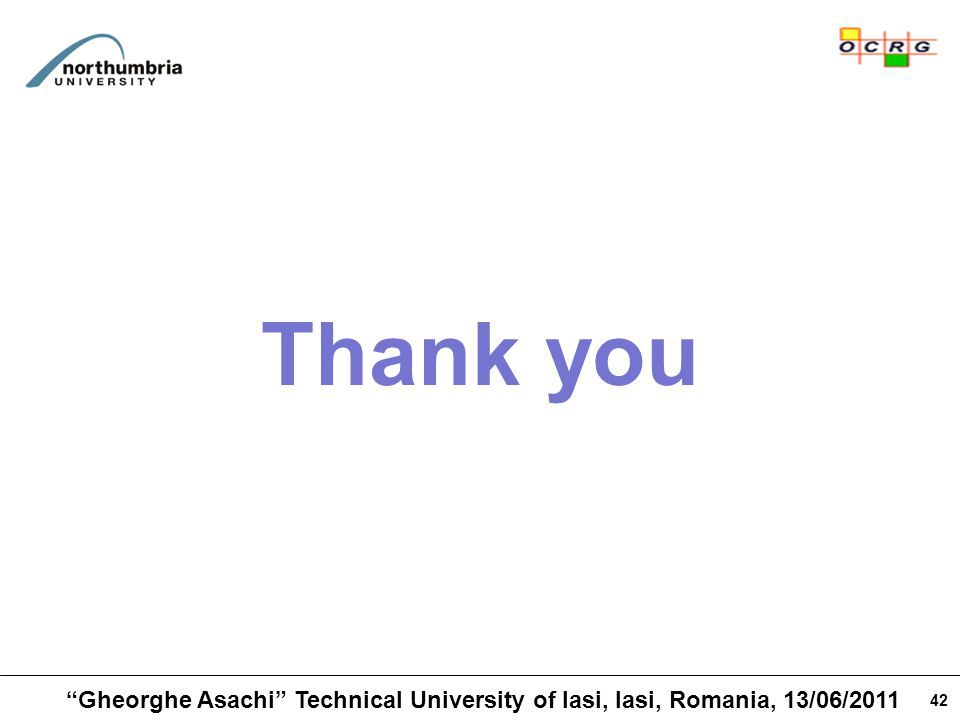 42 Thank you Gheorghe Asachi Technical University of Iasi, Iasi, Romania, 13/06/2011