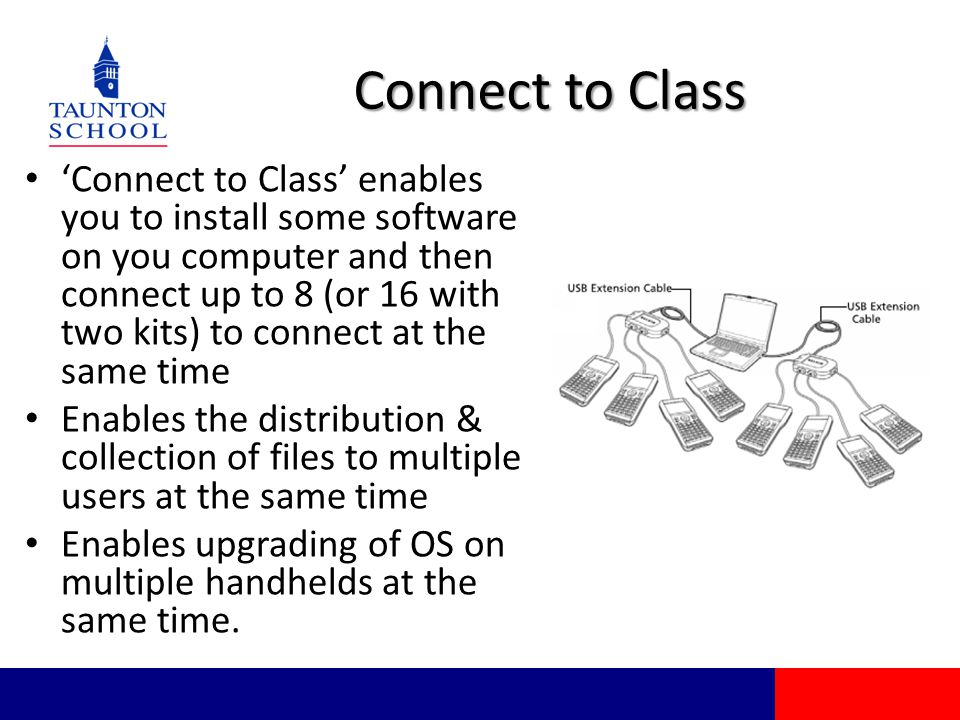 Connect to Class 'Connect to Class' enables you to install some software on you computer and then connect up to 8 (or 16 with two kits) to connect at the same time Enables the distribution & collection of files to multiple users at the same time Enables upgrading of OS on multiple handhelds at the same time.