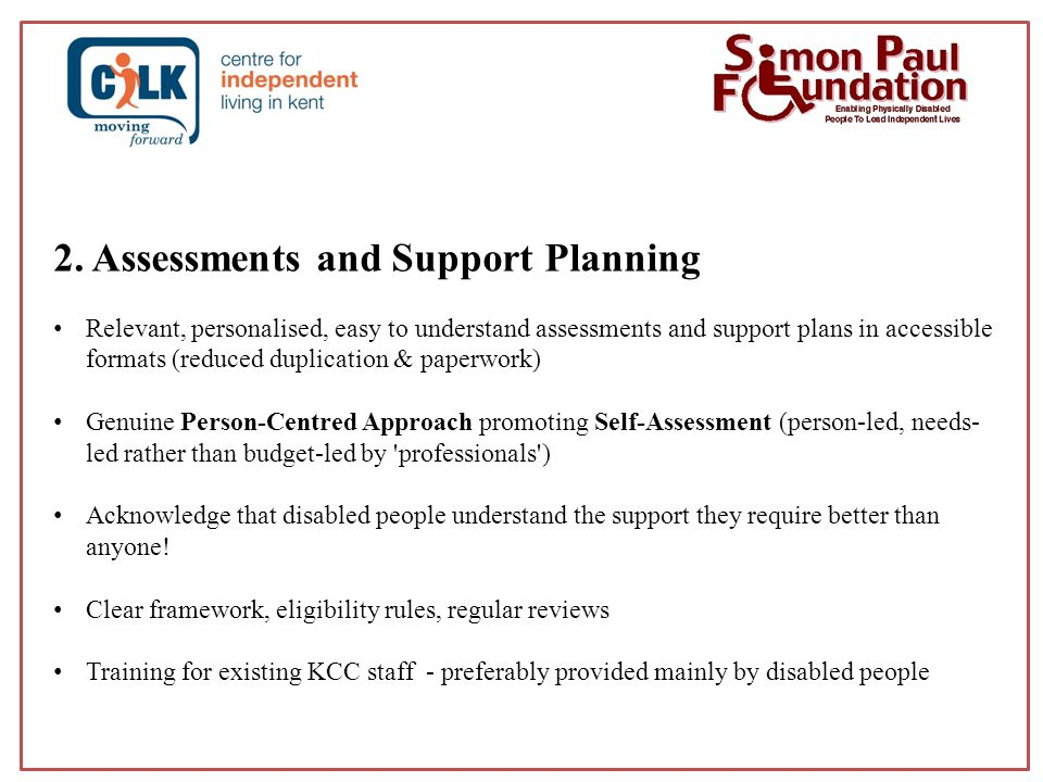 2. Assessments and Support Planning Relevant, personalised, easy to understand assessments and support plans in accessible formats (reduced duplicatio