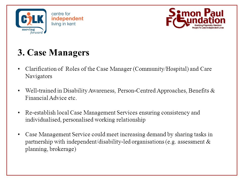 3. Case Managers Clarification of Roles of the Case Manager (Community/Hospital) and Care Navigators Well-trained in Disability Awareness, Person-Cent