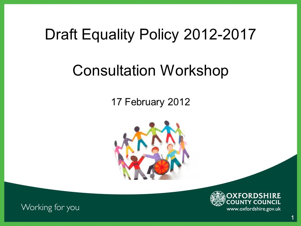 1 Draft Equality Policy 2012-2017 Consultation Workshop 17 February 2012