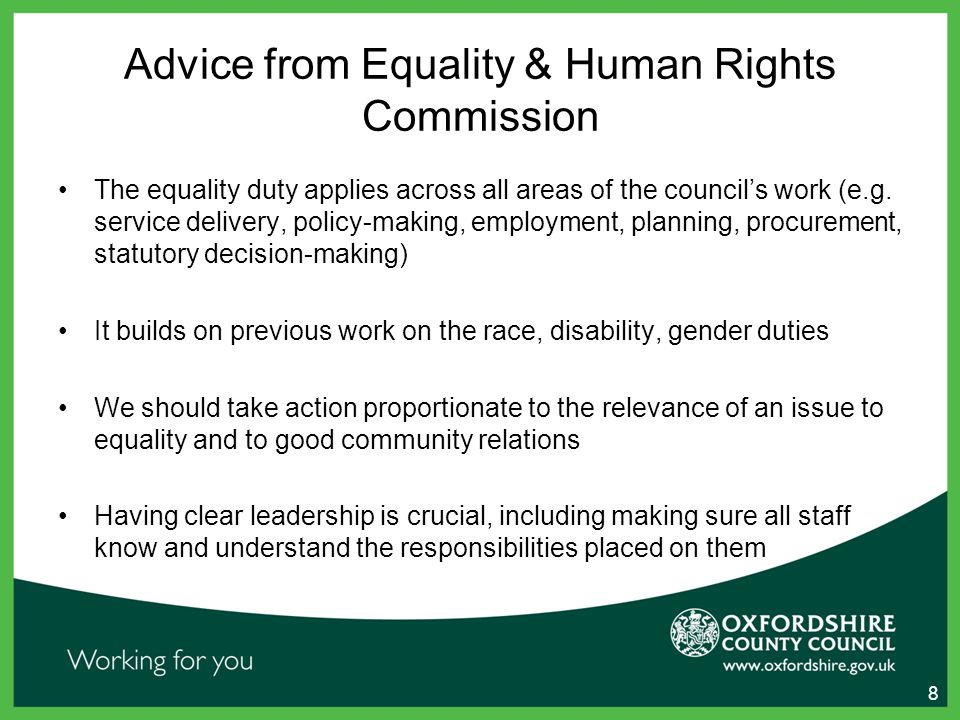 Advice from Equality & Human Rights Commission The equality duty applies across all areas of the council's work (e.g.