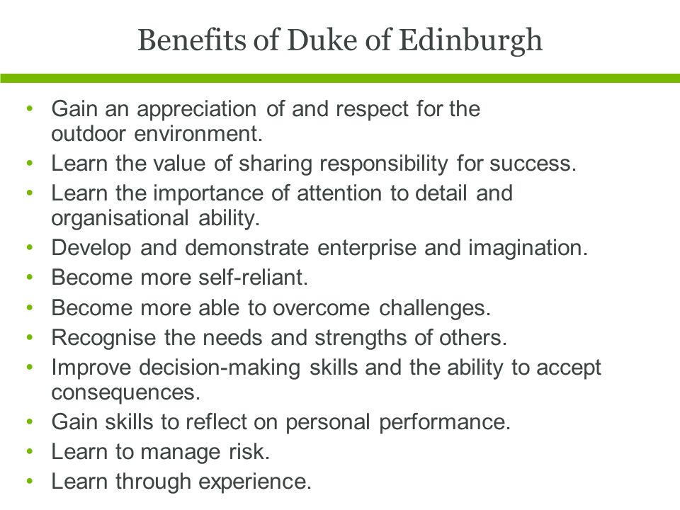 Benefits of Duke of Edinburgh Gain an appreciation of and respect for the outdoor environment.