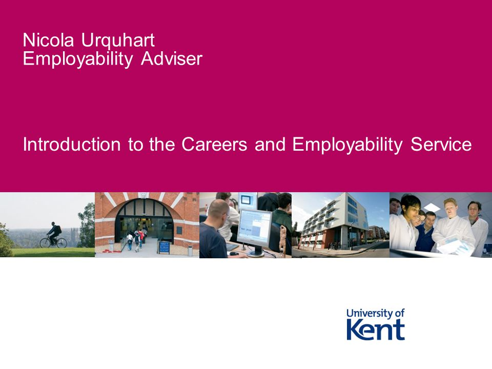 Introduction to the Careers and Employability Service Nicola Urquhart Employability Adviser
