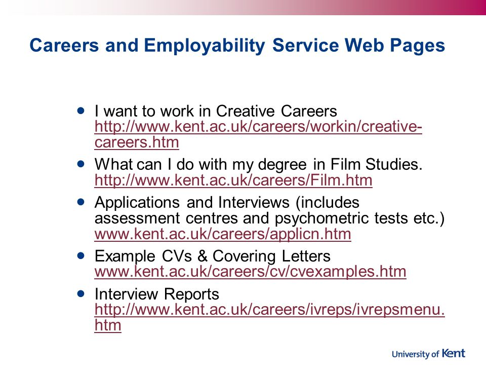Careers and Employability Service Web Pages I want to work in Creative Careers   careers.htm   careers.htm What can I do with my degree in Film Studies.