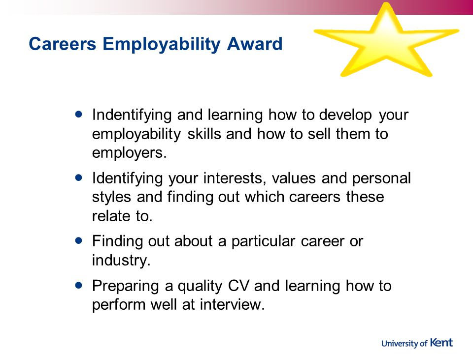 Careers Employability Award Indentifying and learning how to develop your employability skills and how to sell them to employers.