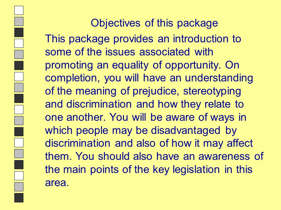 Aims/objectives Objectives of this package This package provides an introduction to some of the issues associated with promoting an equality of opport