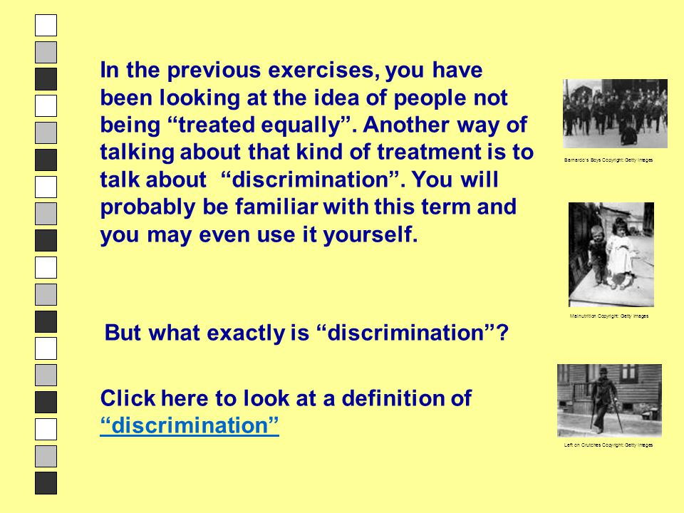 "discrimination In the previous exercises, you have been looking at the idea of people not being ""treated equally"". Another way of talking about that k"