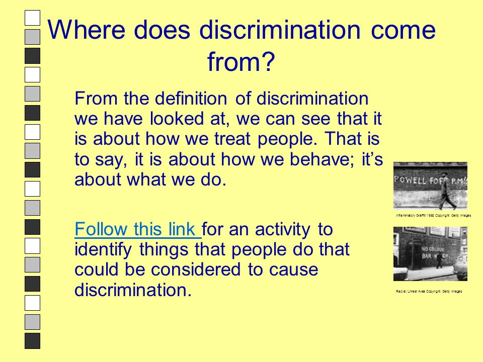 Where does discrimination come from? From the definition of discrimination we have looked at, we can see that it is about how we treat people. That is