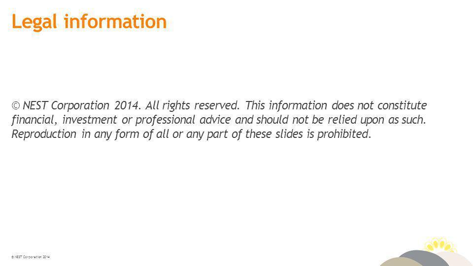 © NEST Corporation 2014 Legal information © NEST Corporation 2014.