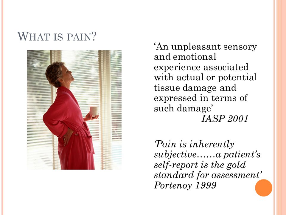 Put more simply: Pain is what the person feeling it says it is .