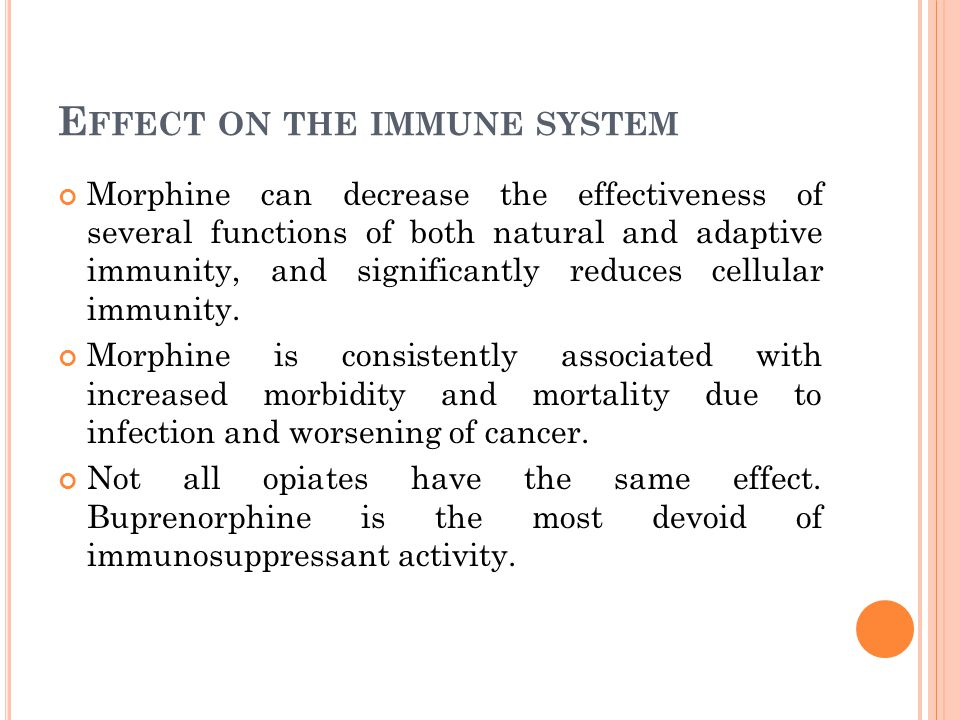 E FFECT ON THE IMMUNE SYSTEM Morphine can decrease the effectiveness of several functions of both natural and adaptive immunity, and significantly red