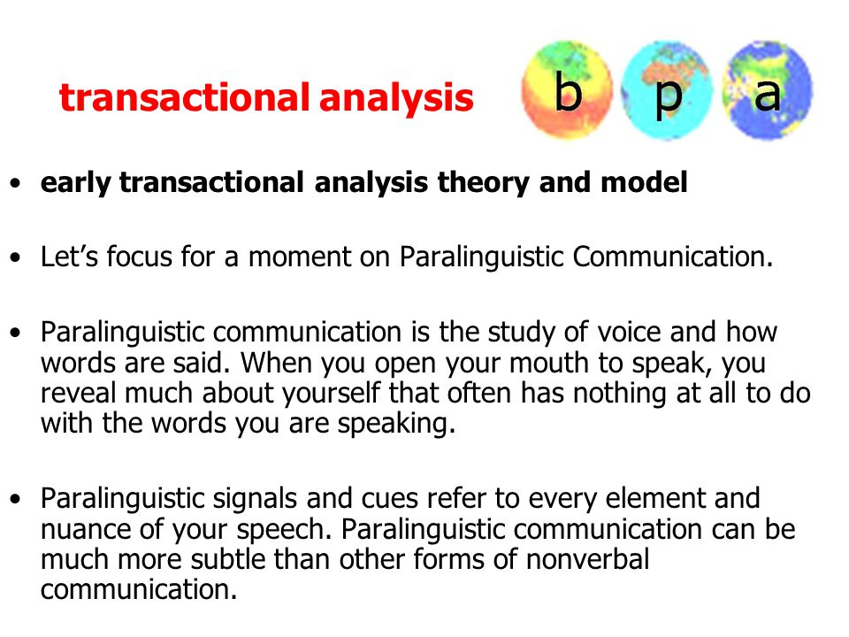 transactional analysis early transactional analysis theory and model Let's focus for a moment on Paralinguistic Communication. Paralinguistic communic